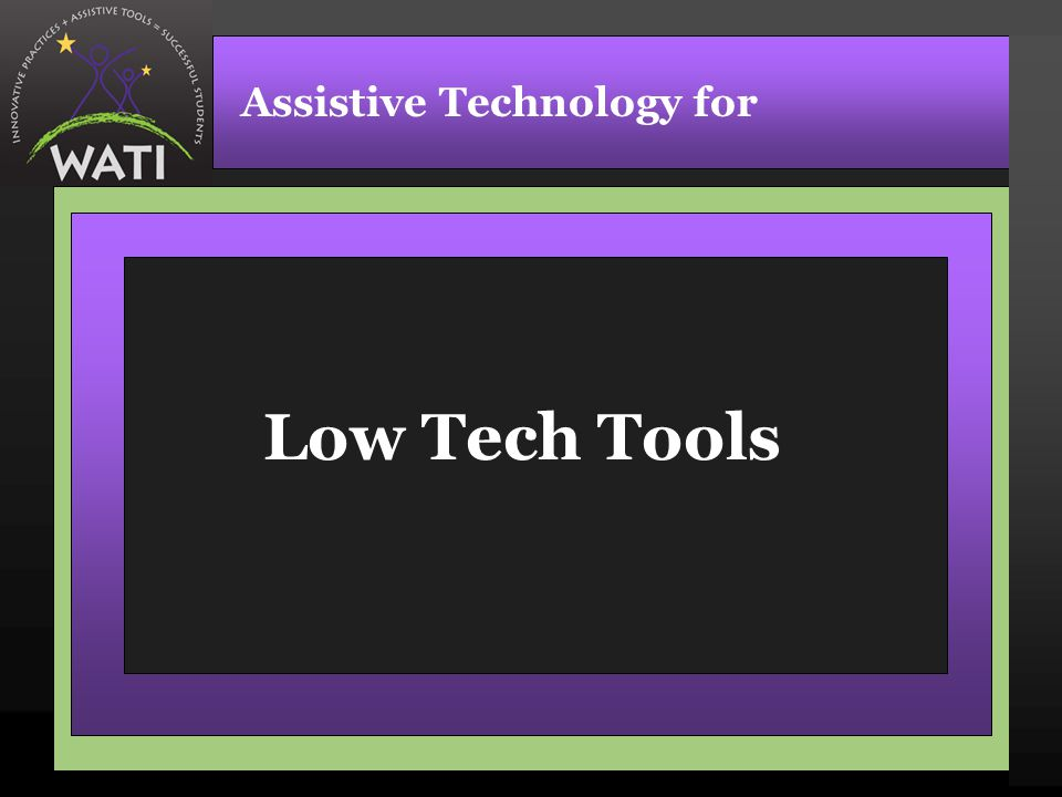 Low Tech Tools Assistive Technology for