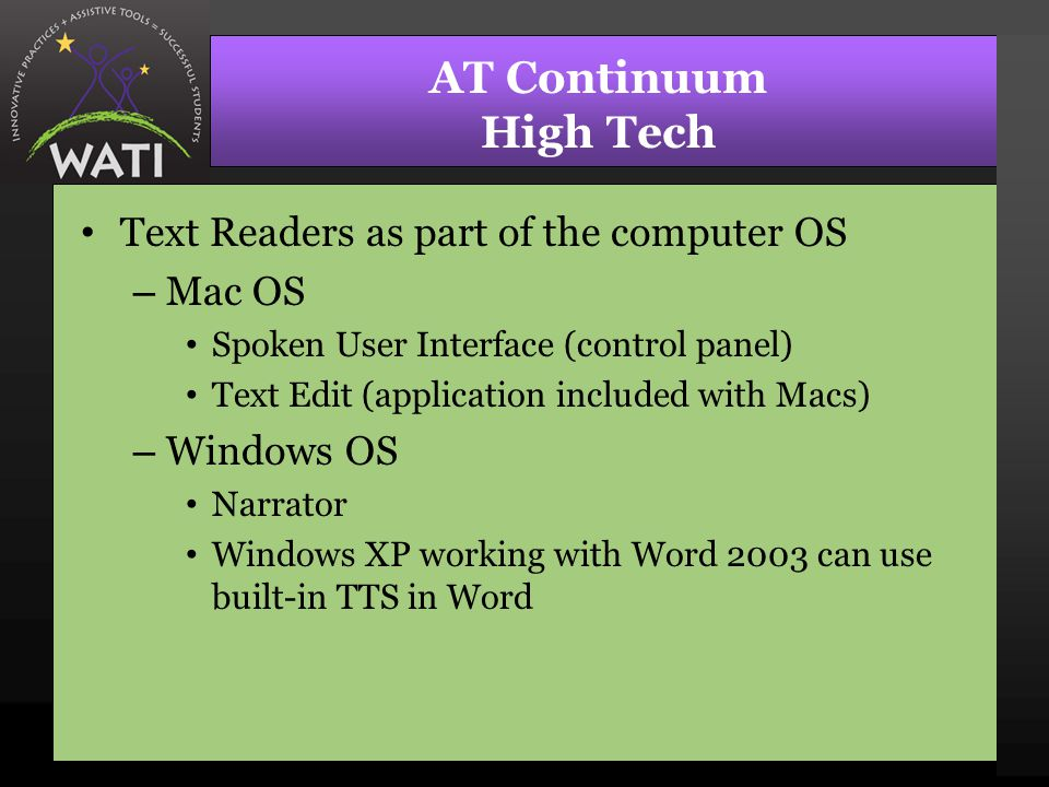 AT Continuum High Tech Text Readers as part of the computer OS – Mac OS Spoken User Interface (control panel) Text Edit (application included with Mac