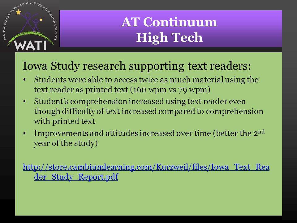 AT Continuum High Tech Iowa Study research supporting text readers: Students were able to access twice as much material using the text reader as print