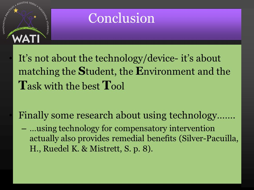 Conclusion It's not about the technology/device- it's about matching the S tudent, the E nvironment and the T ask with the best T ool Finally some research about using technology…….