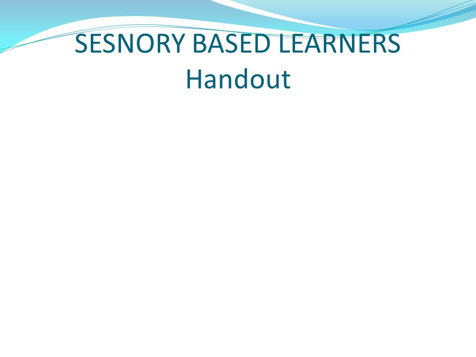 SESNORY BASED LEARNERS Handout