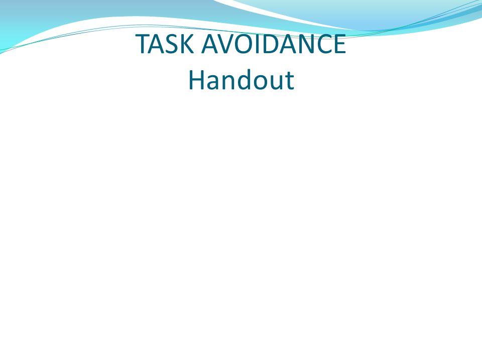 TASK AVOIDANCE Handout