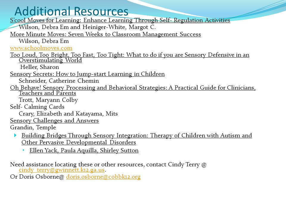 Additional Resources S'cool Moves for Learning: Enhance Learning Through Self- Regulation Activities Wilson, Debra Em and Heiniger-White, Margot C.