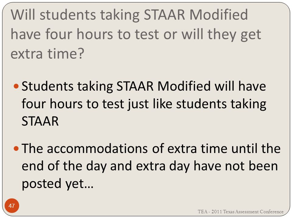 Will students taking STAAR Modified have four hours to test or will they get extra time.