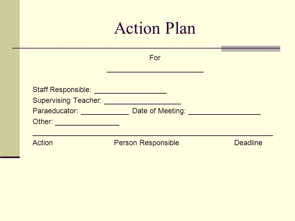 Action Plan For ________________________ Staff Responsible: __________________ Supervising Teacher: ___________________ Paraeducator: ____________ Dat