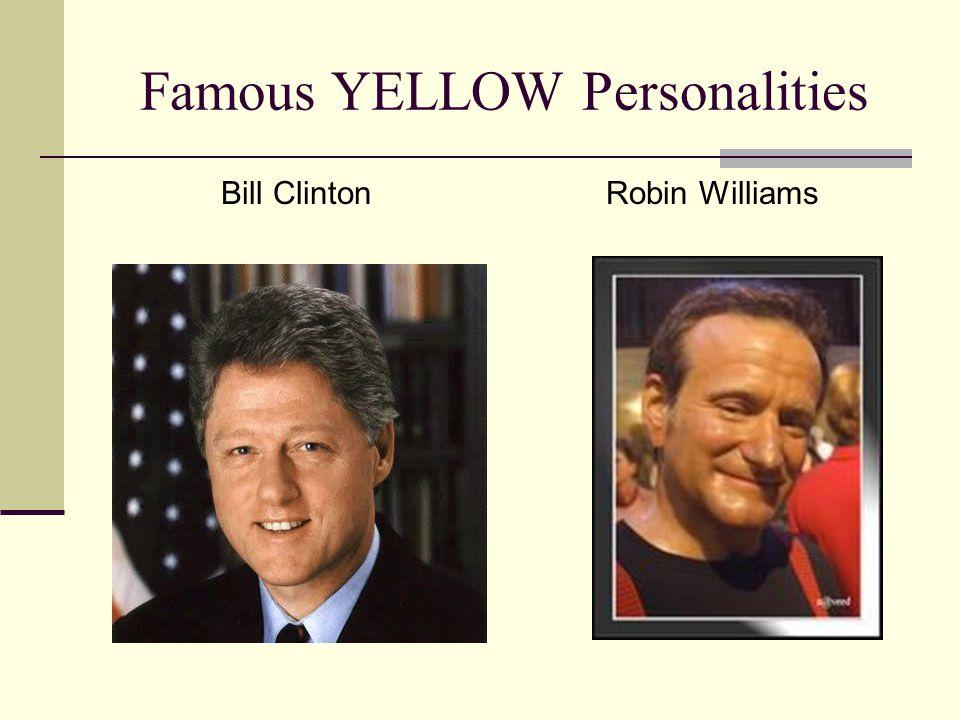 Famous YELLOW Personalities Bill ClintonRobin Williams