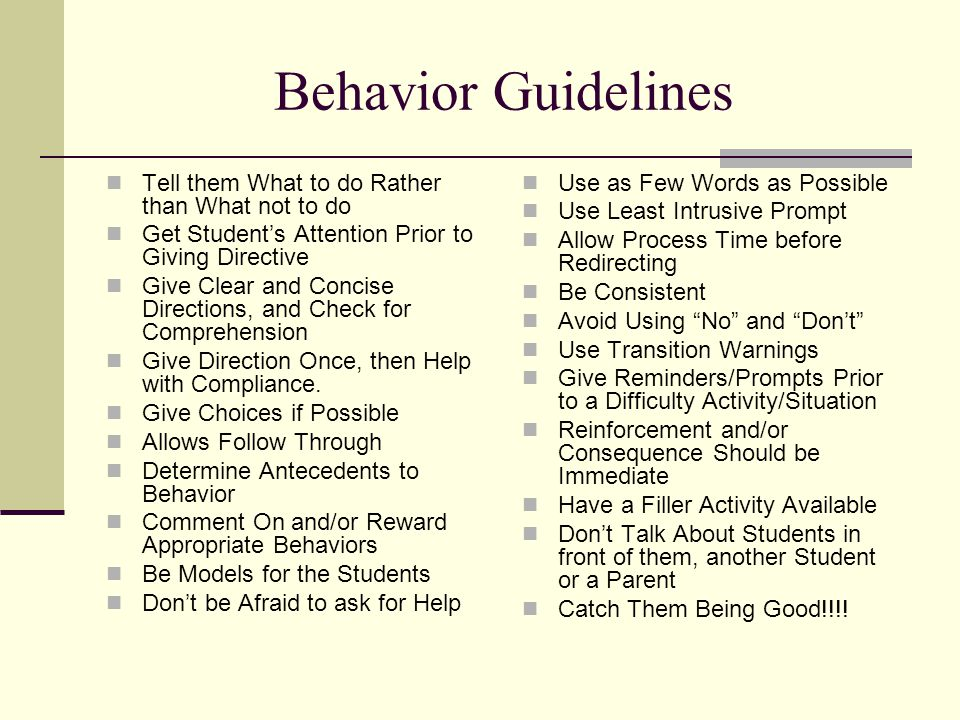 Behavior Guidelines Tell them What to do Rather than What not to do Get Student's Attention Prior to Giving Directive Give Clear and Concise Direction
