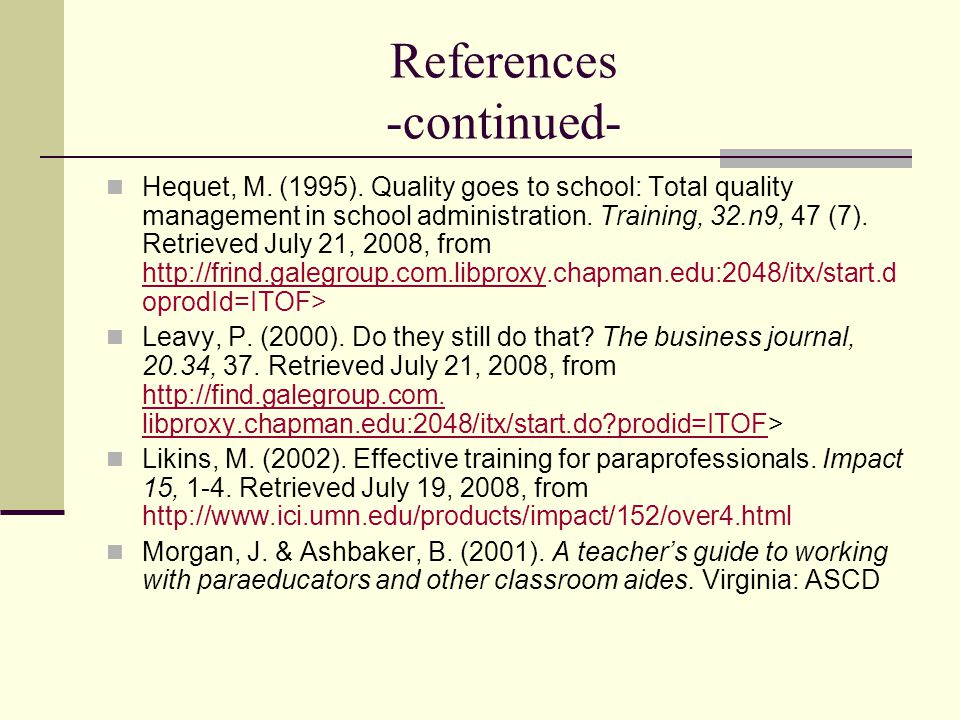 References -continued- Hequet, M. (1995). Quality goes to school: Total quality management in school administration. Training, 32.n9, 47 (7). Retrieve