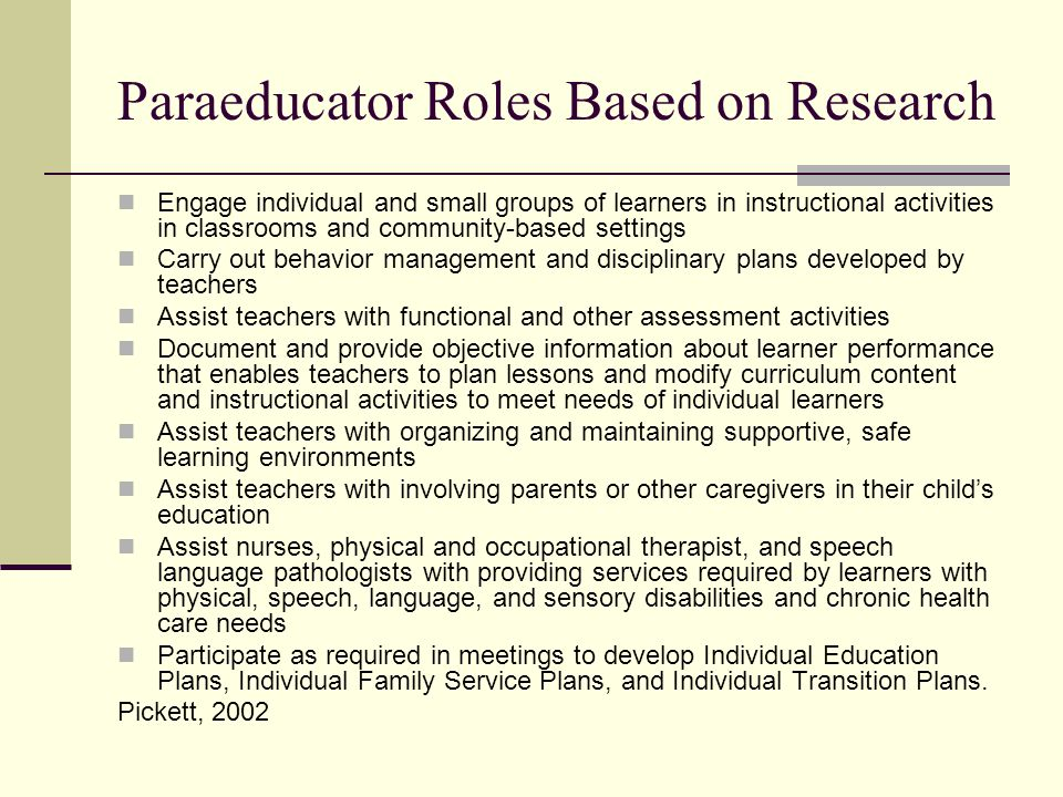 Paraeducator Roles Based on Research Engage individual and small groups of learners in instructional activities in classrooms and community-based sett