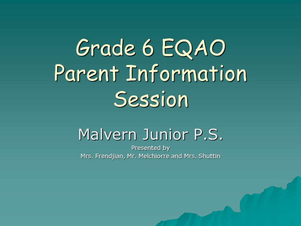 Grade 6 EQAO Parent Information Session Malvern Junior P.S.