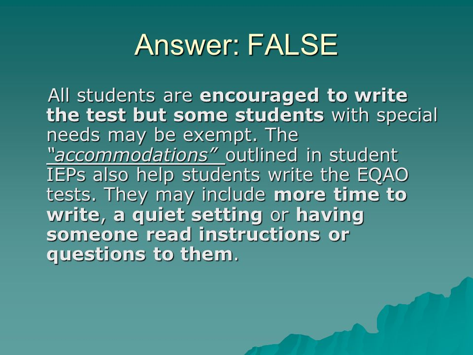 Answer: FALSE All students are encouraged to write the test but some students with special needs may be exempt.