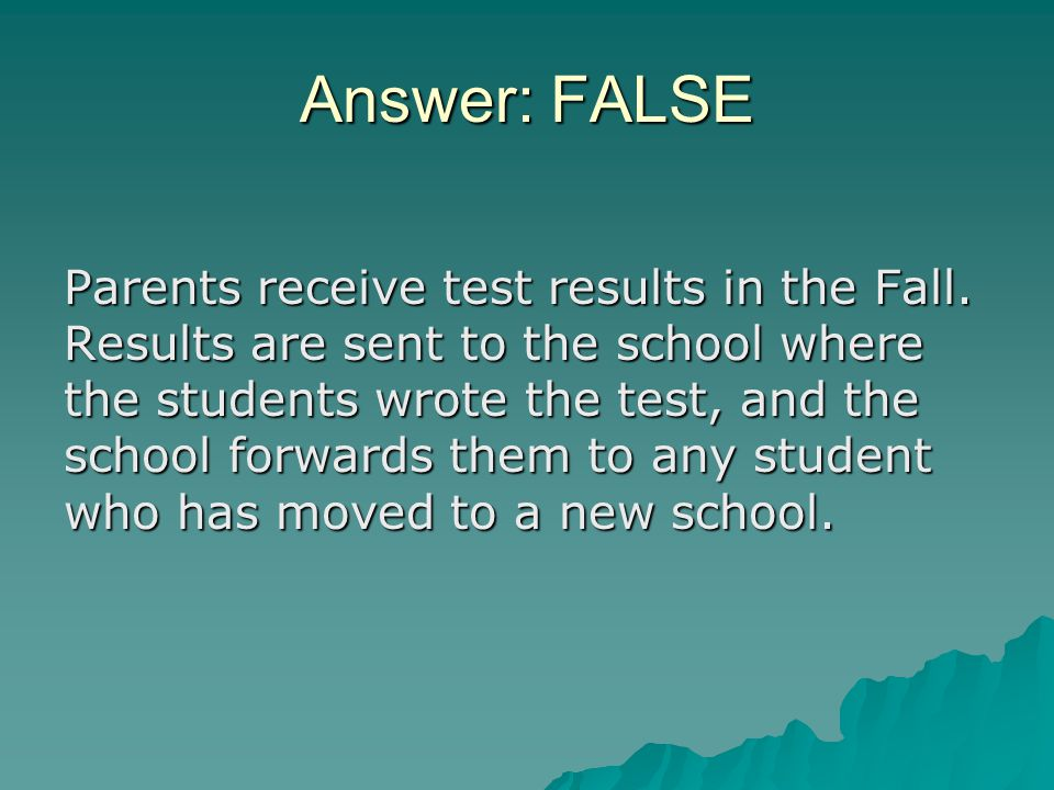 Answer: FALSE Parents receive test results in the Fall.