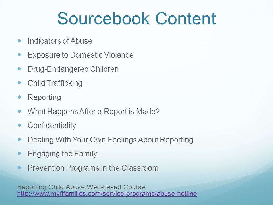 Sourcebook Content Indicators of Abuse Exposure to Domestic Violence Drug-Endangered Children Child Trafficking Reporting What Happens After a Report is Made.