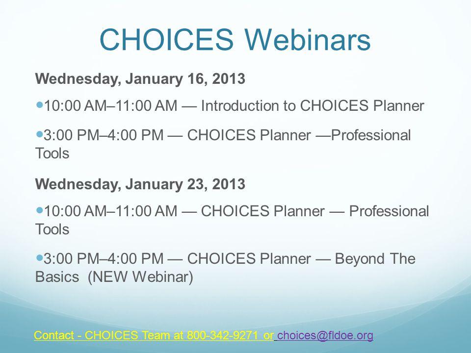 CHOICES Webinars Wednesday, January 16, 2013 10:00 AM–11:00 AM — Introduction to CHOICES Planner 3:00 PM–4:00 PM — CHOICES Planner —Professional Tools