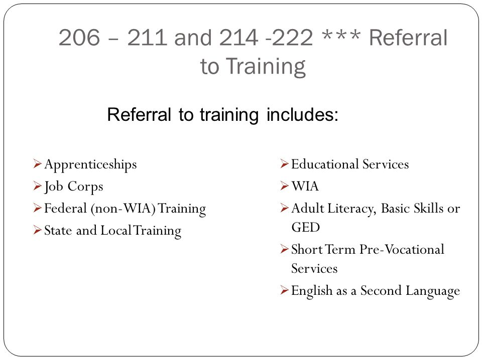 206 – 211 and 214 -222 *** Referral to Training  Apprenticeships  Job Corps  Federal (non-WIA) Training  State and Local Training  Educational Se