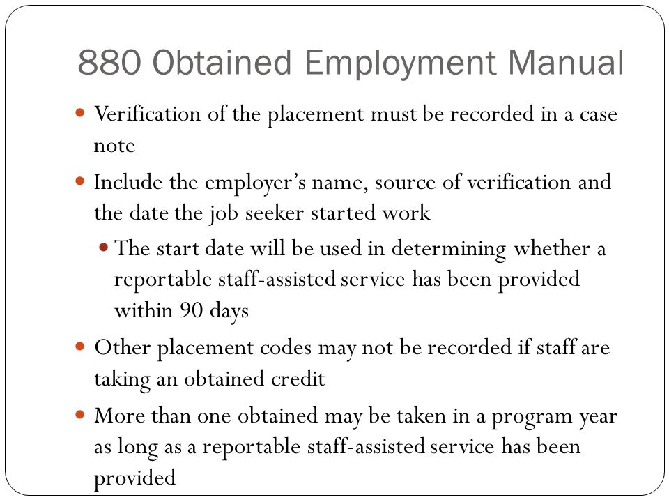 880 Obtained Employment Manual Verification of the placement must be recorded in a case note Include the employer's name, source of verification and t