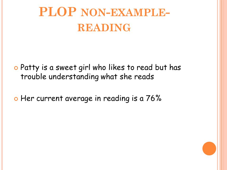 PLOP NON - EXAMPLE - READING Patty is a sweet girl who likes to read but has trouble understanding what she reads Her current average in reading is a