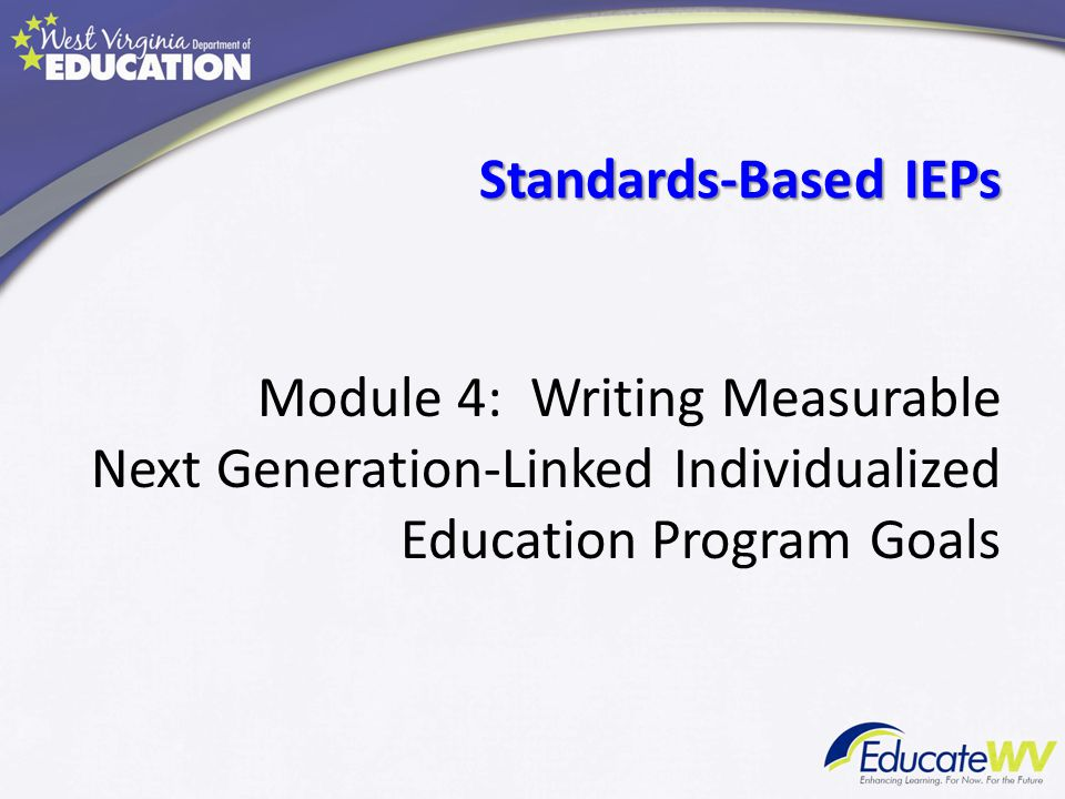 Standards-Based IEPs Module 4: Writing Measurable Next Generation-Linked Individualized Education Program Goals