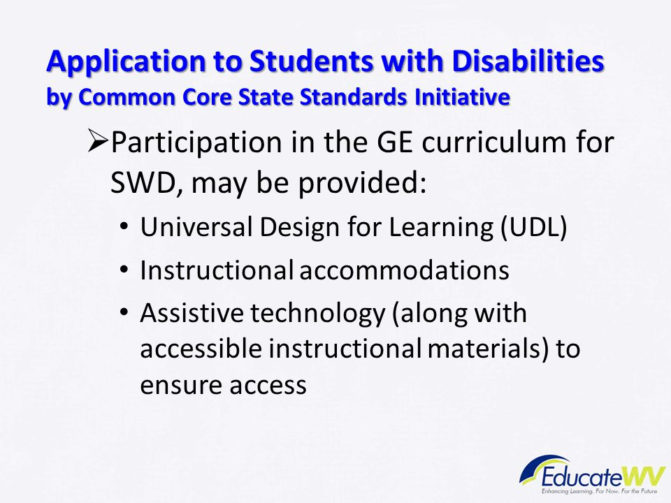 Application to Students with Disabilities by Common Core State Standards Initiative  Participation in the GE curriculum for SWD, may be provided: Uni