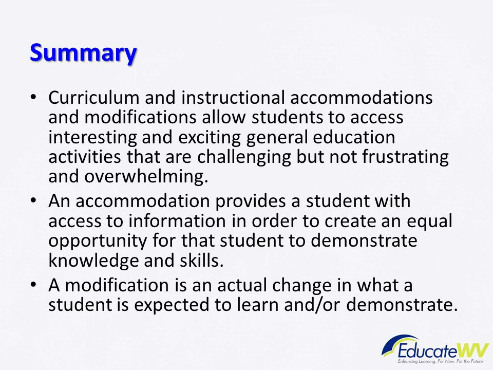 Summary Curriculum and instructional accommodations and modifications allow students to access interesting and exciting general education activities t