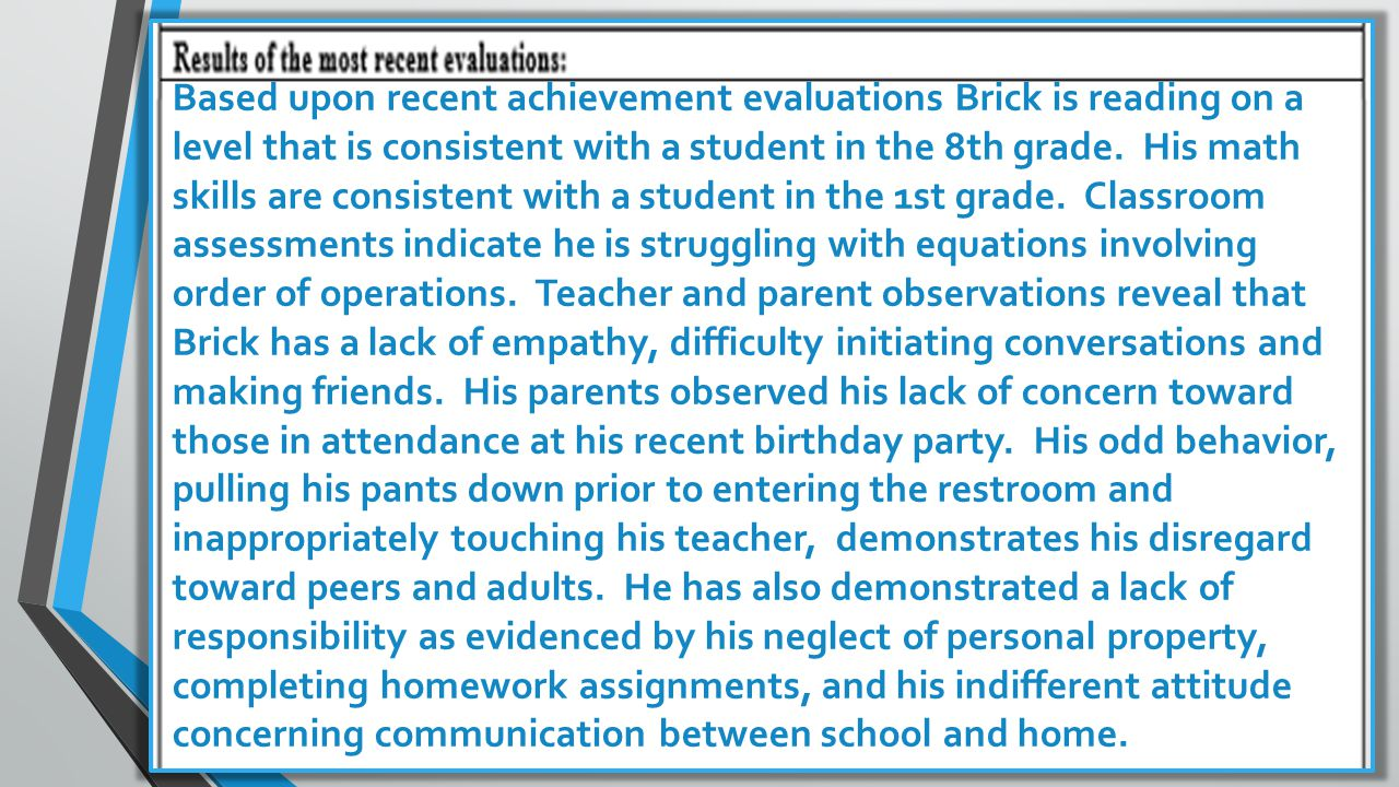 Based upon recent achievement evaluations Brick is reading on a level that is consistent with a student in the 8th grade.