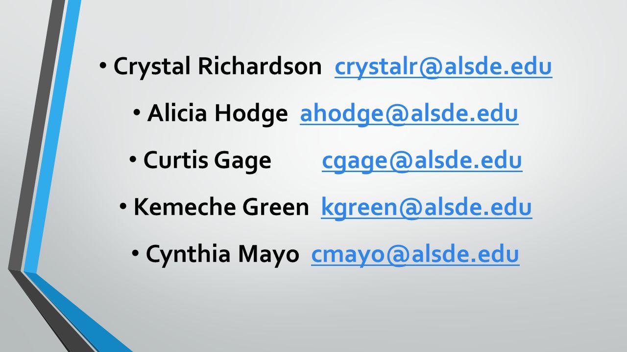 Crystal Richardson crystalr@alsde.educrystalr@alsde.edu Alicia Hodge ahodge@alsde.eduahodge@alsde.edu Curtis Gage cgage@alsde.educgage@alsde.edu Kemec