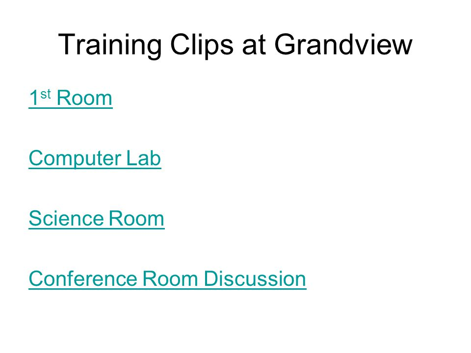 Training Clips at Grandview 1 st Room Computer Lab Science Room Conference Room Discussion