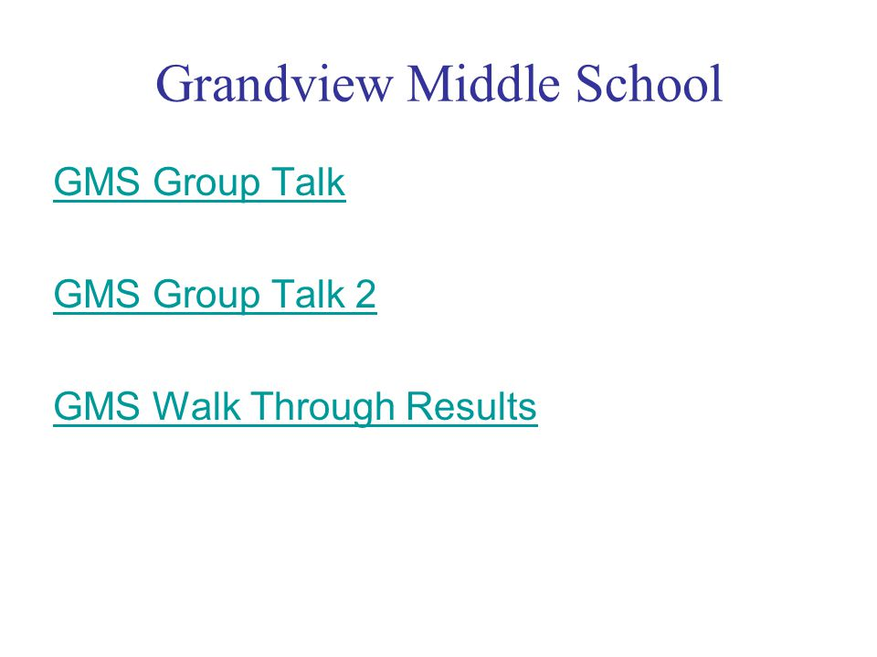 Grandview Middle School GMS Group Talk GMS Group Talk 2 GMS Walk Through Results