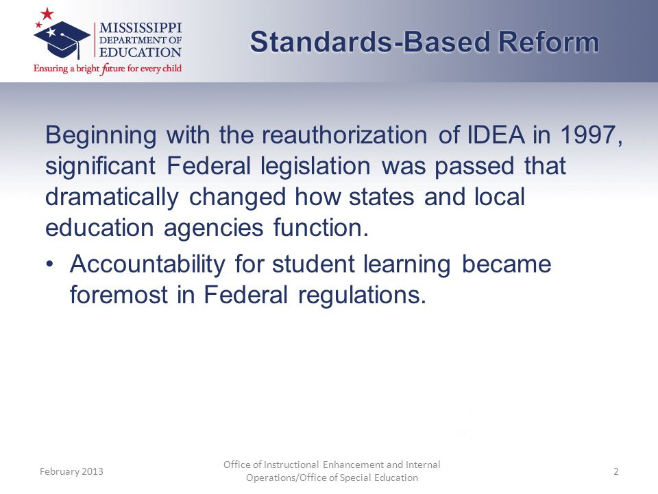 Beginning with the reauthorization of IDEA in 1997, significant Federal legislation was passed that dramatically changed how states and local education agencies function.