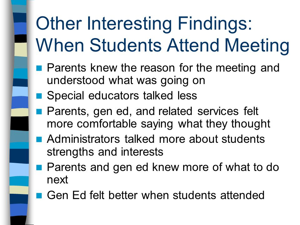 Other Interesting Findings: When Students Attend Meeting Parents knew the reason for the meeting and understood what was going on Special educators ta