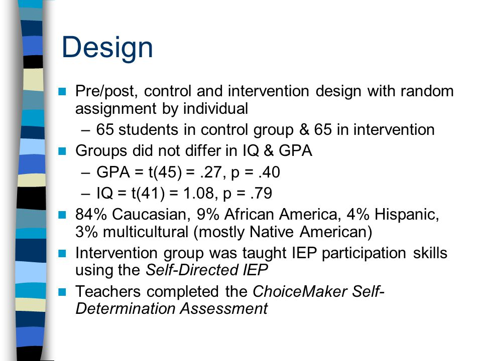 Design Pre/post, control and intervention design with random assignment by individual –65 students in control group & 65 in intervention Groups did no