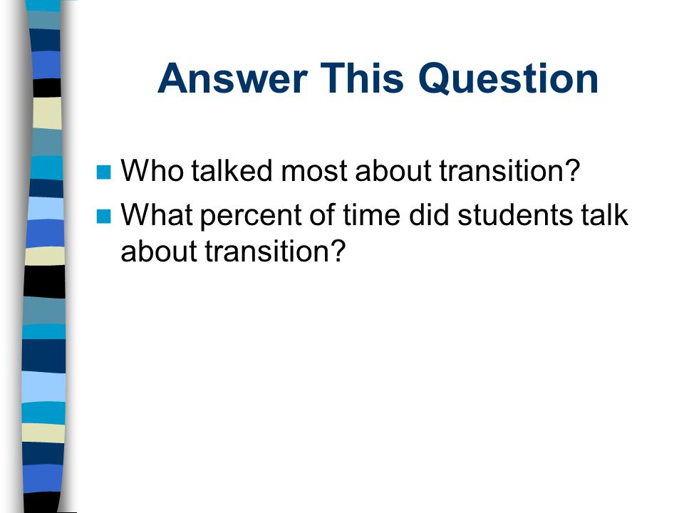 Answer This Question Who talked most about transition? What percent of time did students talk about transition?