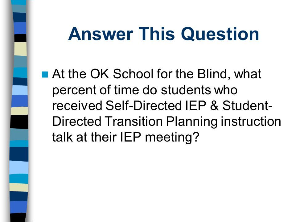 Answer This Question At the OK School for the Blind, what percent of time do students who received Self-Directed IEP & Student- Directed Transition Pl