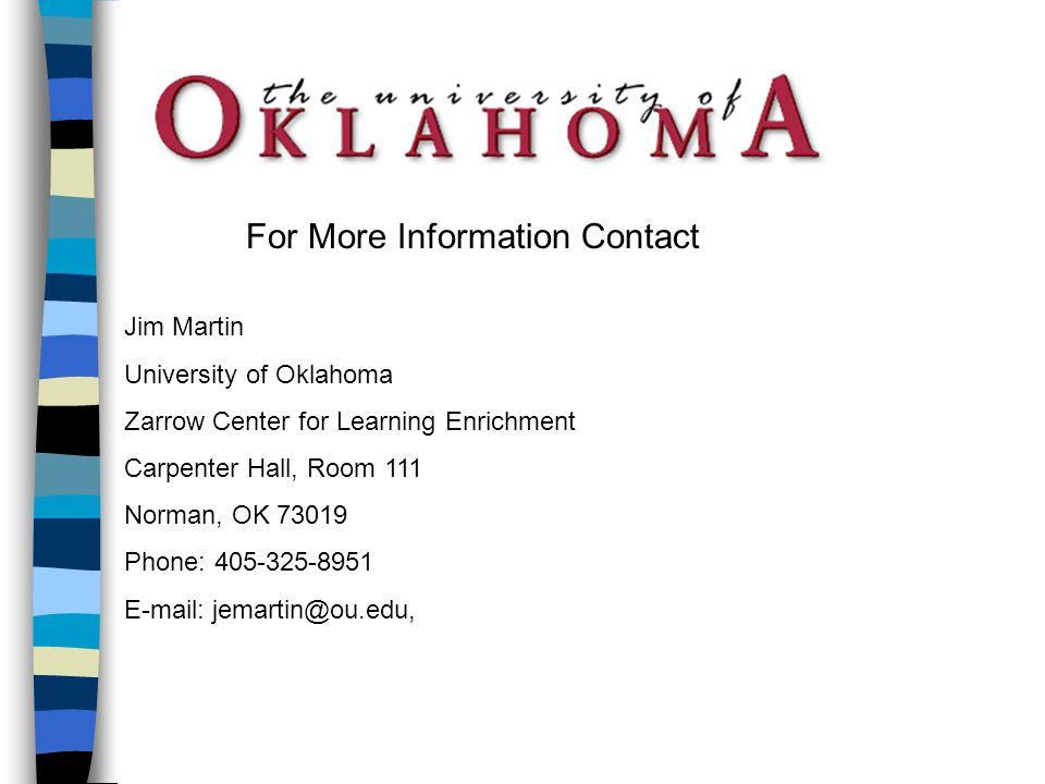 Jim Martin University of Oklahoma Zarrow Center for Learning Enrichment Carpenter Hall, Room 111 Norman, OK 73019 Phone: 405-325-8951 E-mail: jemartin