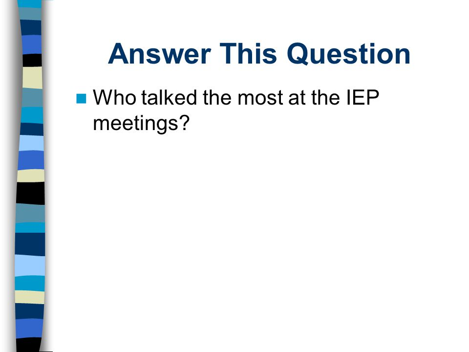 Answer This Question Who talked the most at the IEP meetings?