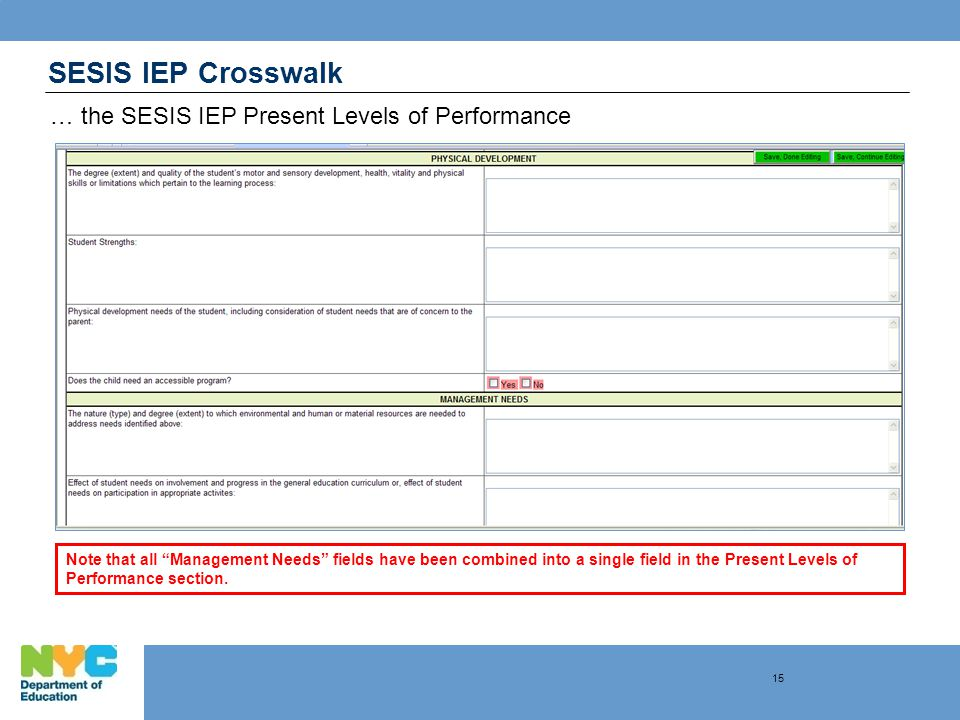 SESIS IEP Crosswalk … the SESIS IEP Present Levels of Performance Note that all Management Needs fields have been combined into a single field in the Present Levels of Performance section.