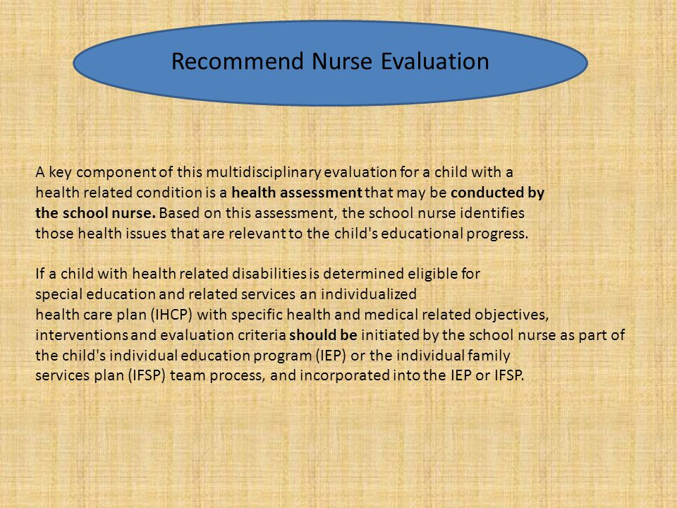A key component of this multidisciplinary evaluation for a child with a health related condition is a health assessment that may be conducted by the s