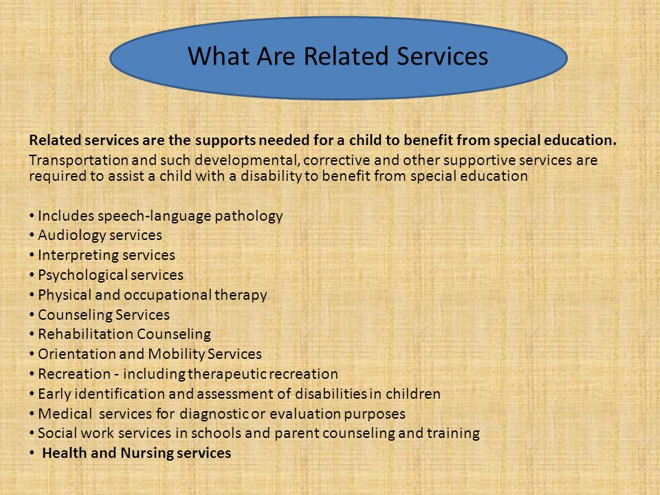 Related services are the supports needed for a child to benefit from special education. Transportation and such developmental, corrective and other su