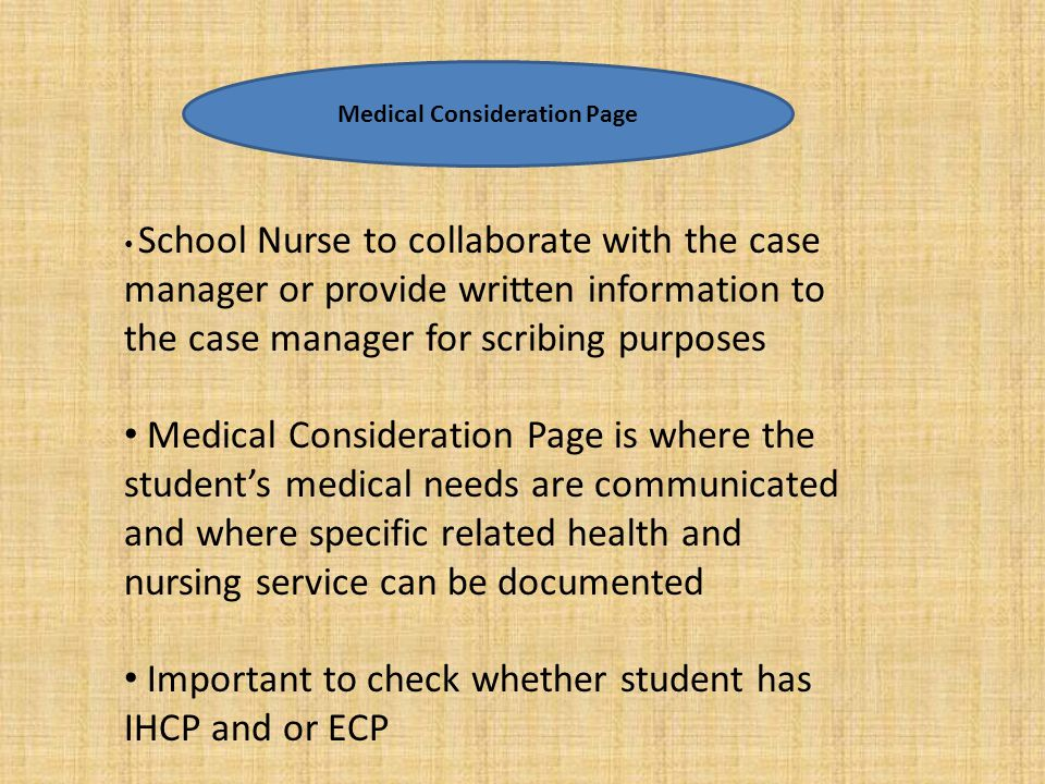 Medical Consideration Page School Nurse to collaborate with the case manager or provide written information to the case manager for scribing purposes