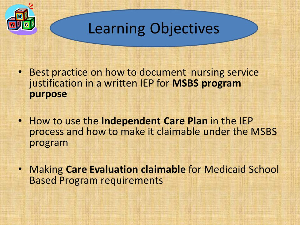 Best practice on how to document nursing service justification in a written IEP for MSBS program purpose How to use the Independent Care Plan in the I