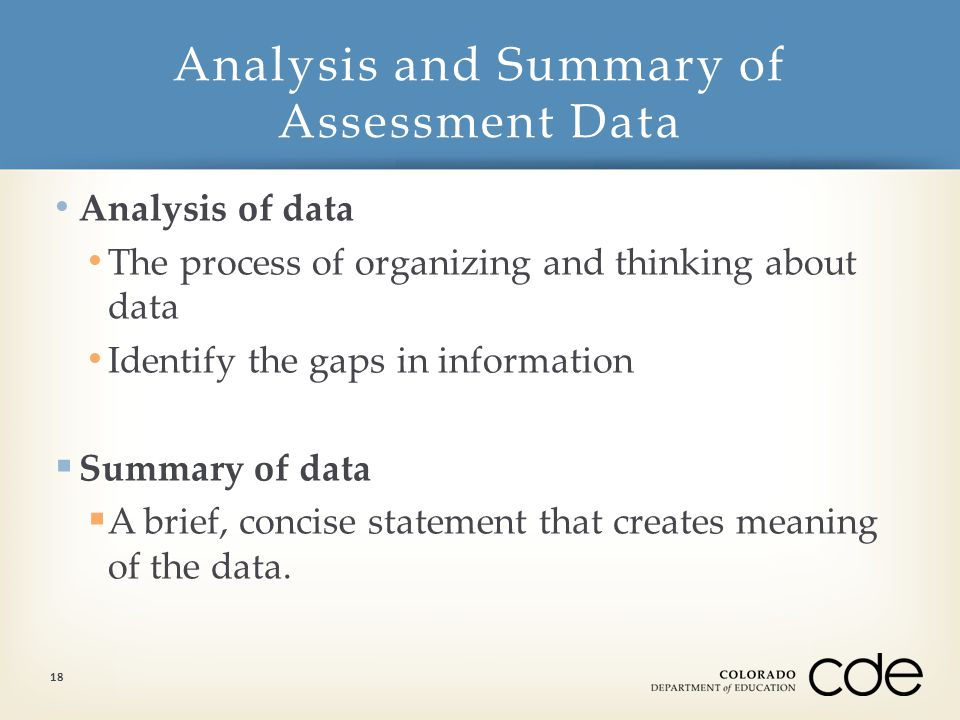 Analysis of data The process of organizing and thinking about data Identify the gaps in information  Summary of data  A brief, concise statement that creates meaning of the data.