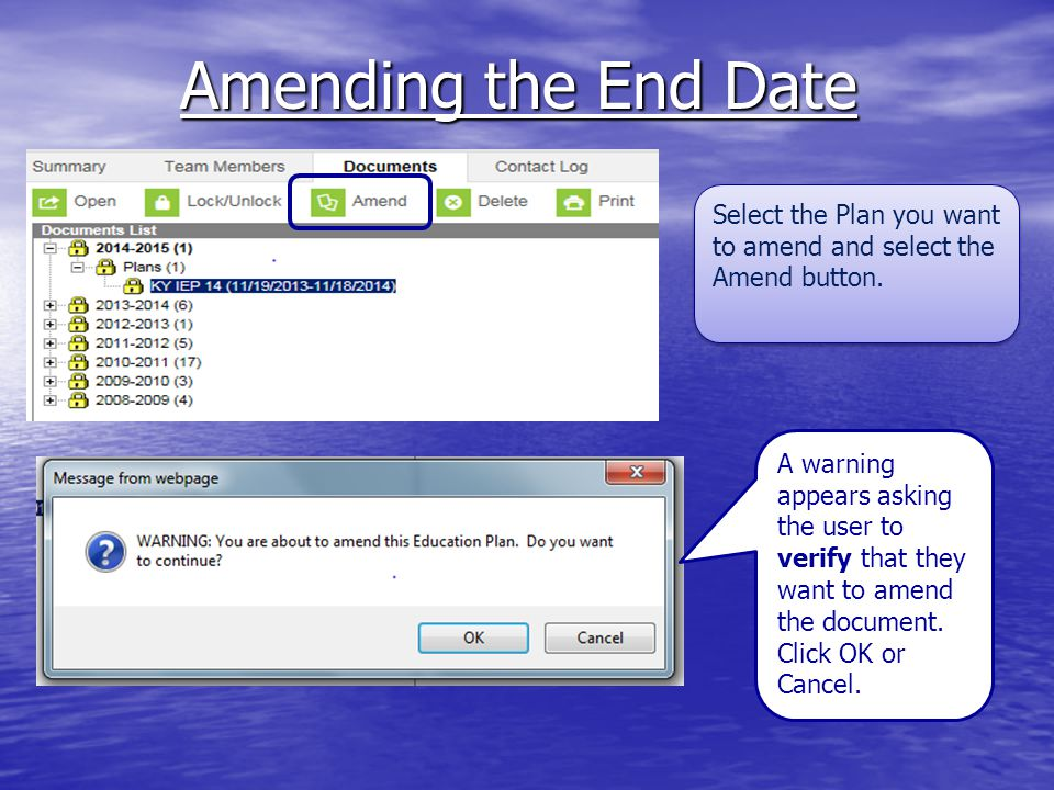 Amending the End Date Select the Plan you want to amend and select the Amend button. A warning appears asking the user to verify that they want to ame