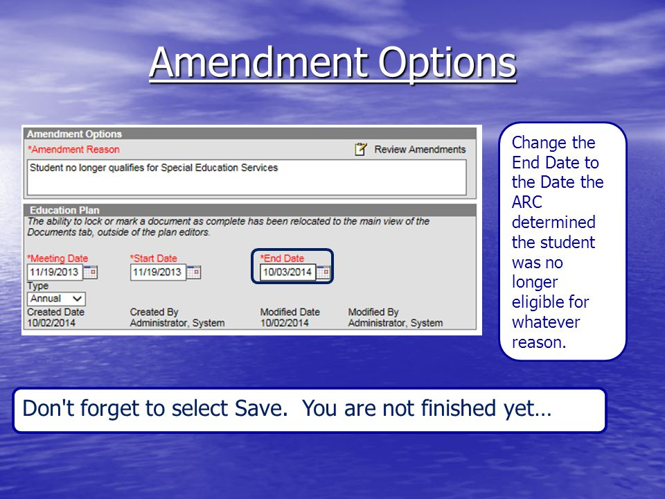 Amendment Options Change the End Date to the Date the ARC determined the student was no longer eligible for whatever reason. Don't forget to select Sa