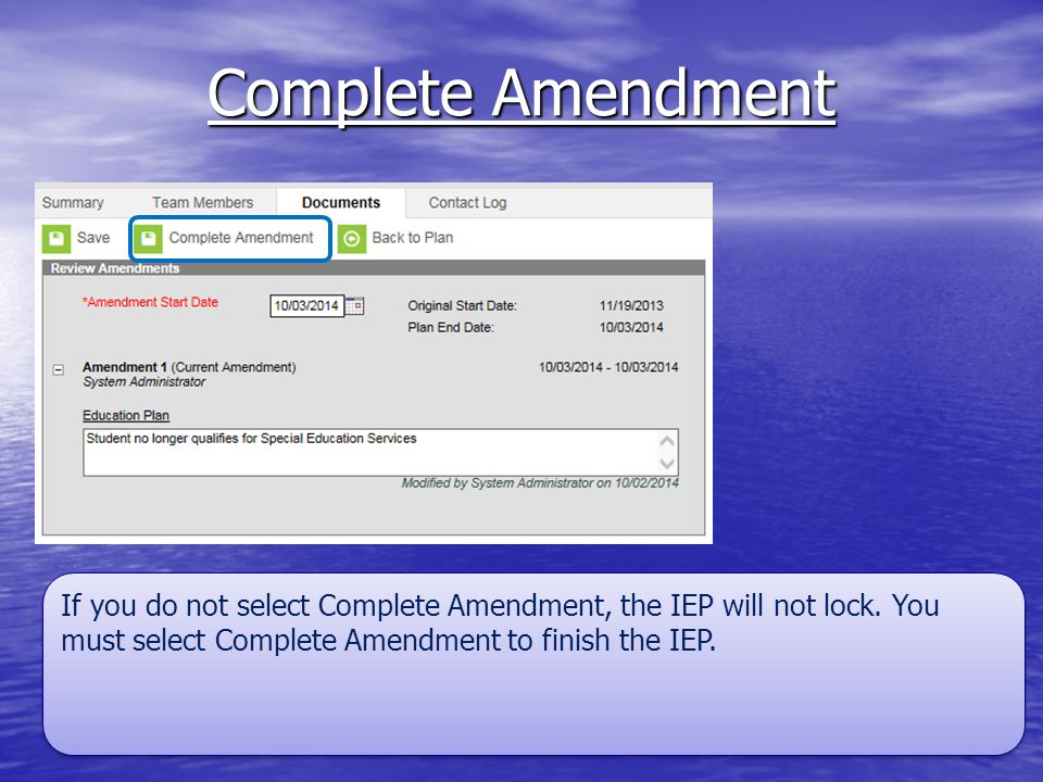 Complete Amendment If you do not select Complete Amendment, the IEP will not lock.