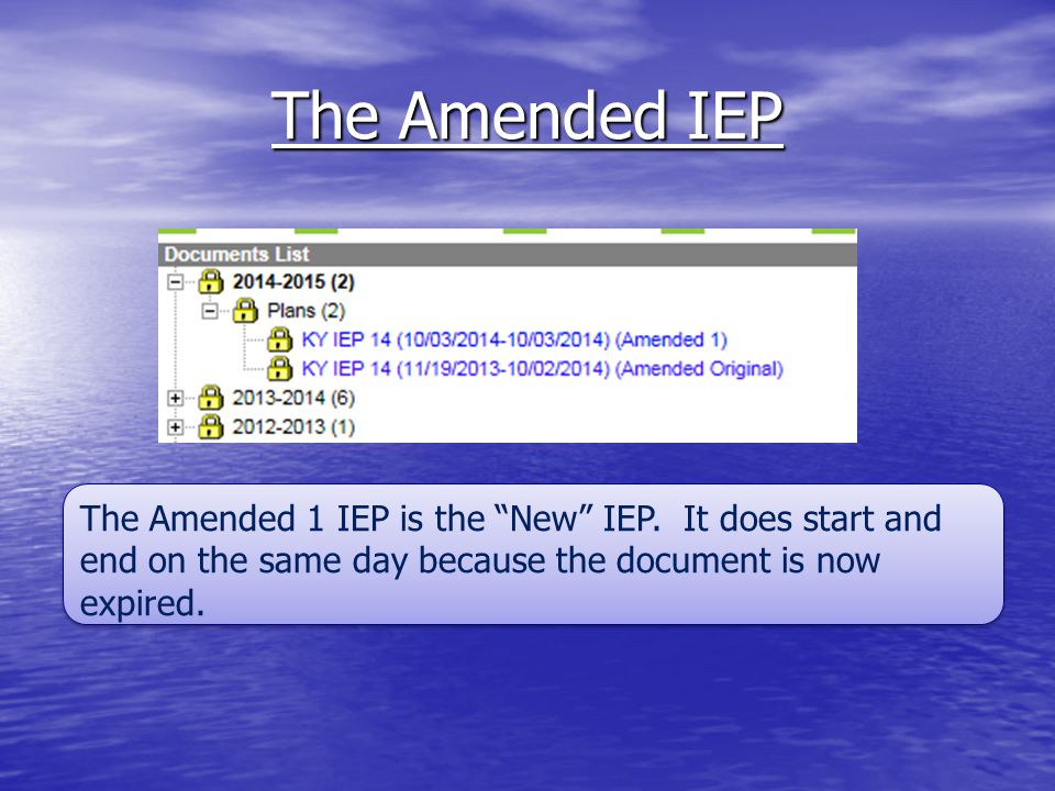 "The Amended IEP The Amended 1 IEP is the ""New"" IEP. It does start and end on the same day because the document is now expired."