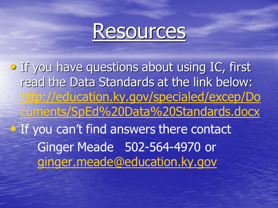 Resources If you have questions about using IC, first read the Data Standards at the link below: If you have questions about using IC, first read the