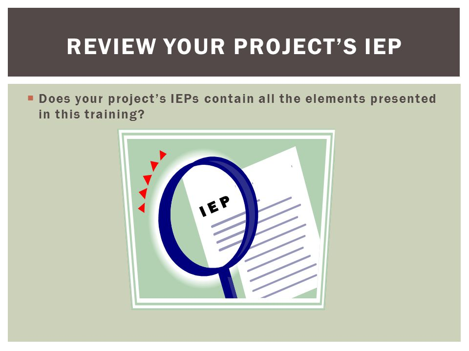 GET THE PARTICIPANT'S BUY-IN  The IEP is a negotiated agreement  Participants are expected to participate in the development their IEP  Projects are encouraged to get the participant to buy into it,  The case manager and the participant should sign the IEP