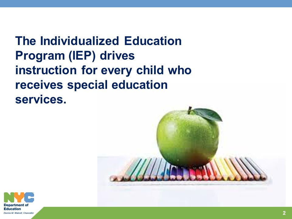 2 The Individualized Education Program (IEP) drives instruction for every child who receives special education services.