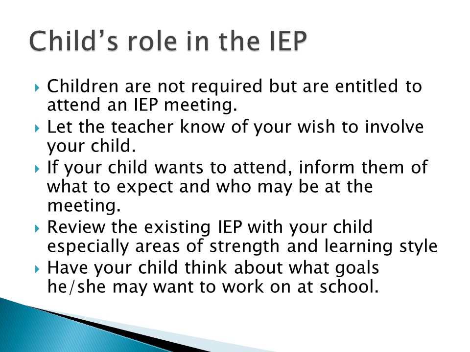  Children are not required but are entitled to attend an IEP meeting.