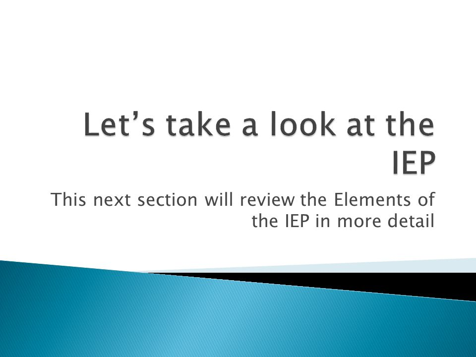 This next section will review the Elements of the IEP in more detail
